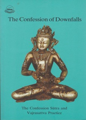 Confession of Downfalls: The Confession Sutra and Vajrasattva Practice