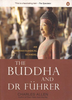 The Buddha and Dr. Fuhrer: An Archaeological Scandal