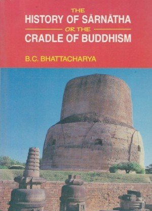 The History of Sarnatha or the Cradle of Buddhism
