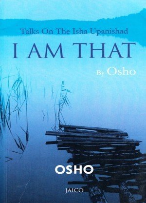 I Am That: Talks On The Isha Upanishad