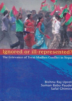 Ignored or Ill-Represented The Grievance of Terai Madhes Conflict in Nepal