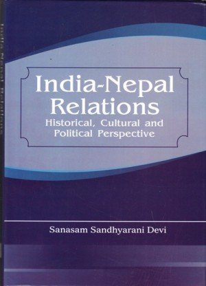 India Nepal Relations: Historical, Cultural and Political Perspective