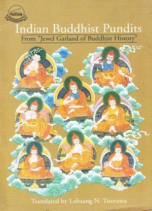 Indian Buddhist Pandits: From the Jewel Garland of Buddhist History