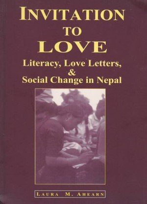 Invitations to Love: Literacy, Love Letters, and Social Change in Nepal