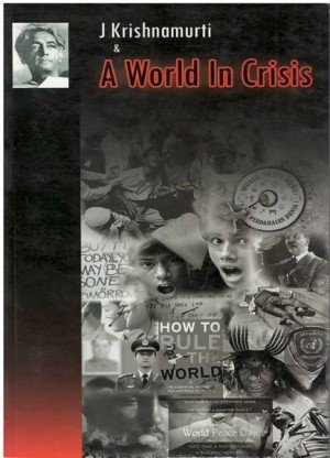 J Krishnamurti & A World in Crisis