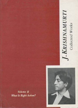 Collected Words of J. Krishnamurti Vol. II: What is Right Action? (1934-1935)