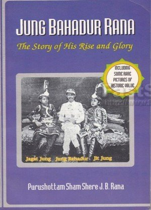 Jung Bahadur Rana The Story of His Rise and Glory