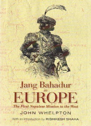 Jang Bahadur in Europe: The First Nepalese Mission to the West