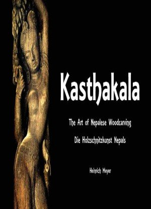Kasthakala: The Art of Nepalese Woodcarving (Die Holzschnitzkunst Nepals)