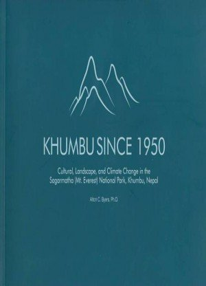 Khumbu Since 1950: Cultural, Landscape, and Climate Change in the Sagarmatha (Mt. Everest) National Park, Khumbu, Nepal