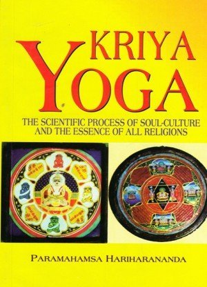 Kriya Yoga: The Scientific Process of Soul Culture and the Essence of All Religions