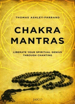 Chakra Mantras: Liberate Your Spiritual Genius Through Chanting
