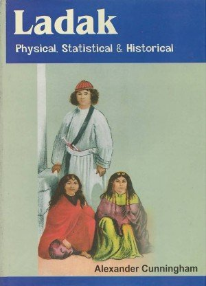 Ladak Physical Statistical and Historical with Notices of the Surrounding Countries