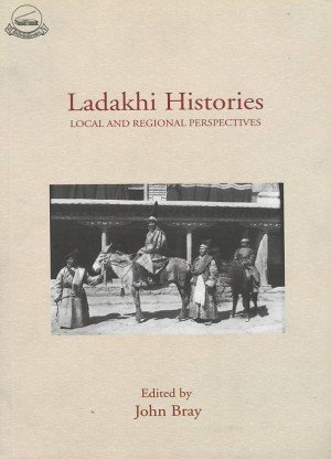 Ladakhi Histories: Local and Regional Perspectives