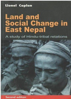 Land and Social Change in East Nepal A Study of Hindu-Tribal Relations