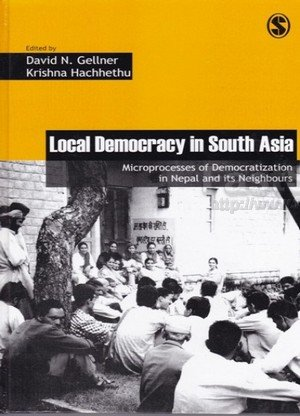Local Democracy in South Asia Microprocesses of Democratization in Nepal and its Neighbours