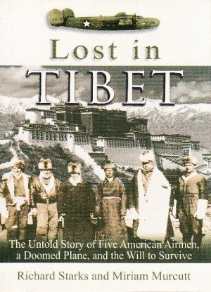 Lost in Tibet: A The Untold Story of 5 American Airmen, a Doomed Plane, and the Will to Survive