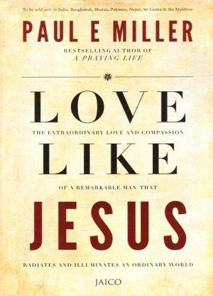 Love Like Jesus: The Extraordinary Love and Compassion of the Remarkable Man that Radiates and Illuminates an Ordinary World
