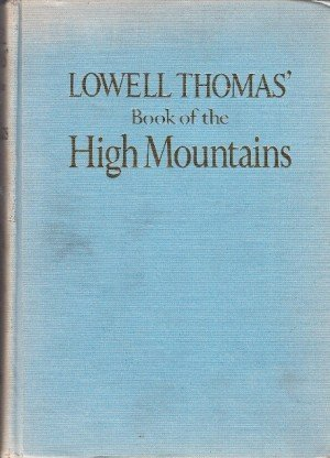 Lowell Thomas' Book of the High Mountains