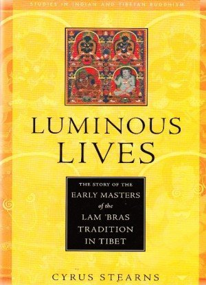 Luminous Lives: The Story of the Early Masters of the Lam 'bras in Tibet