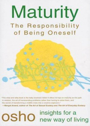 Maturity: The Responsibility of Being Oneself (Osho Insight for a New Way of Living)