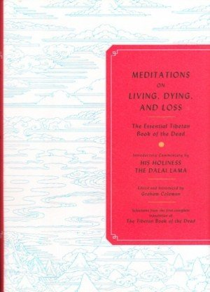 Meditations on Living, Dying, and Loss: The Essential Tibetan Book of the Dead