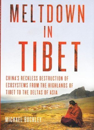 Meltdown in Tibet: China's Reckless Destruction of Ecosystems from the Highlands of Tibet to the Deltas of Asia