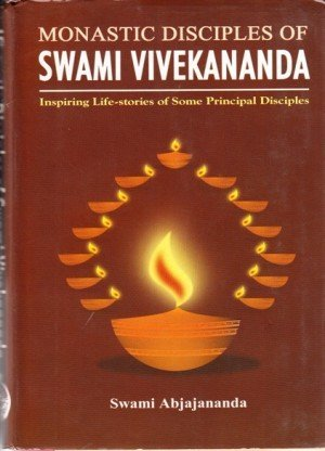 Monastic Disciples of Swami Vivekananda: Inspiring Life-stories of Some Principle Disciples