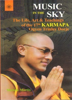 Music in the Sky: The Life, Art and Teachings of the 17th Karmapa Ogyen Trinley Dorje