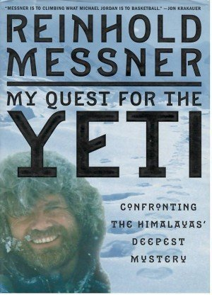 My Quest For The Yeti: Confronting The Himalayas Deepest Mystery