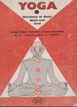 Yoga: Harmony of Body Mind and Soul (Yoga, Yoga Therapy, Yogic Postures)