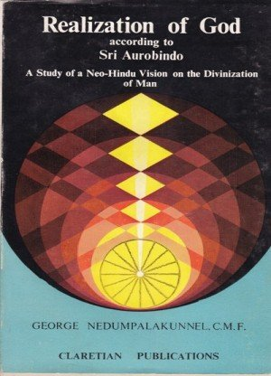 Realization of God: according to Sri Aurobindo A study of a Neo- Hindu Vision on the Divinization of Man