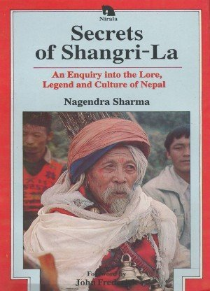 Secrets of Shangrila An Enquiry into the Lore Legend and Culture of Nepal