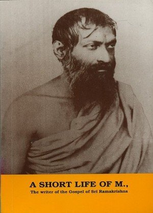 A Short Story Of M: The Writer of The Gospel of Sri Ramakrishna