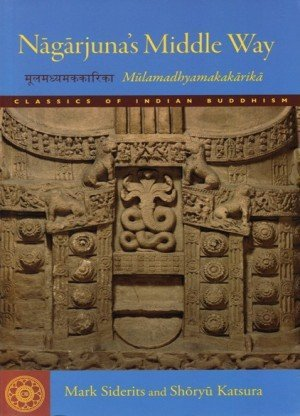 Nagarjuna's Middle Way: Mulamadhyamakakarika (Classics of Indian Buddhism)