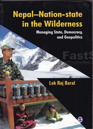 Nepal Nation - State in the Wilderness: Managing State, Democracy and Geopolitics