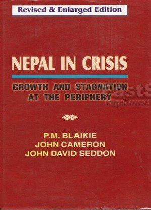 Nepal In Crisis : Growth & Stagnation At The Periphery
