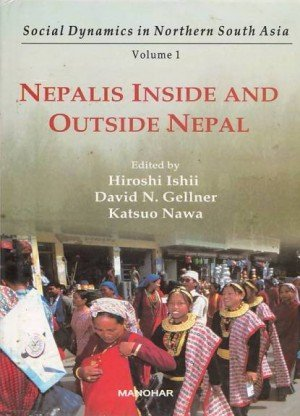 Nepalis Inside and Outside Nepal: Social Dynamics in Northern South Asia (Vol. 1)