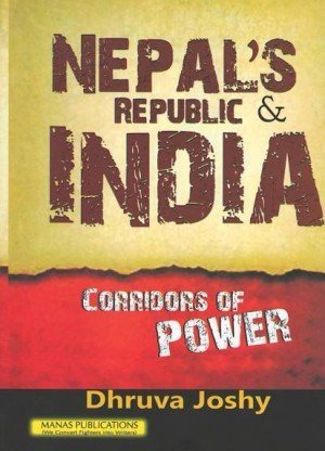 Nepal's Republic & India: Corridors of Power