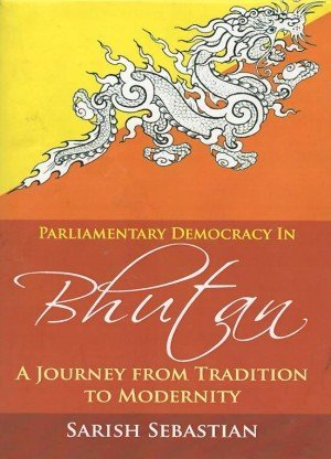 Parliamentary Democracy in Bhutan: A Journey from Tradition to Modernity