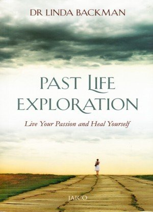 Past Life Exploration: Live Your Passion and Heal Yourself