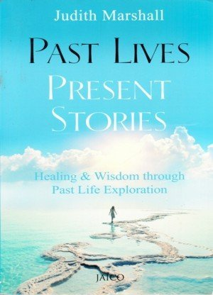 Past Lives Present Stories: Healing and Wisdom Through Past Life Exploration