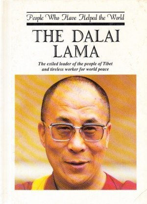 The Dalai Lama: The Exiled Leader of the People of Tibet and Tireless Worker for World Peace (People Who Have Helped the World)
