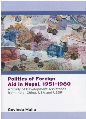 Politics of Foreign Aid In Nepal, 1951-1980: A Study of Development Assistance From India, China, USA And USSR