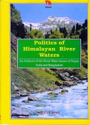 Politics of Himalayan River Waters: An Analysis of the River Water Issues of Nepal, India and Bangladesh