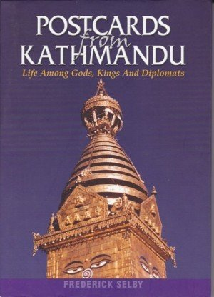 Postcards From Kathmandu Life Among Gods, Kings and Diplomats