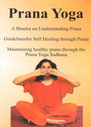 Prana Yoga: A Shastra on Understanding Prana, Guidelines for self Healing through Prana aintaining Healthy Prana through the Prana Yoga Sadhana