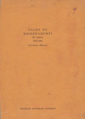 Talks By Krishnamurti in India 1954-1955(Verbatim Report): Madras Banaras-Bombay