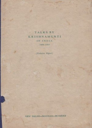 Talks By Krishnamurti in India 1956-1957 (Verbatim Report): New Delhi- Madras-Bombay