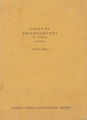 Talks By Krishnamurti in India 1955-1956 (Verbatim Report): Banras-Madras-Madanapalle-Bombay
